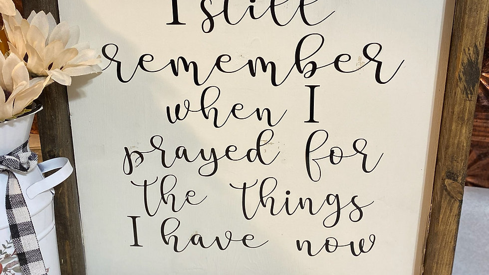 I Remember When I Prayed... Wooden Sign