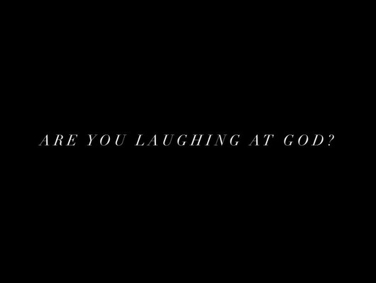 Are you laughing at God?