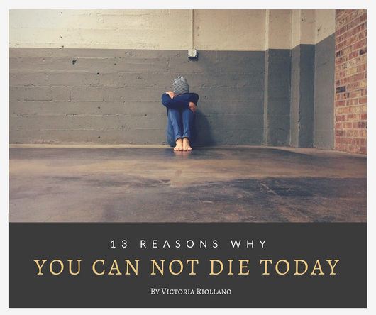 13 Reasons Why You Can Not Die Today!