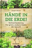 Hände in die Erde!: Vertical Gardening