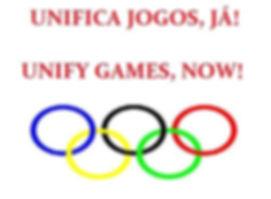 sob fundo branco, letras vermelhas em caixa alta - UNIFICA JOGOS, JÁ! E UNIFY GAMES, NOW! abaixo das imagens os aneis olimpicos coloridos.