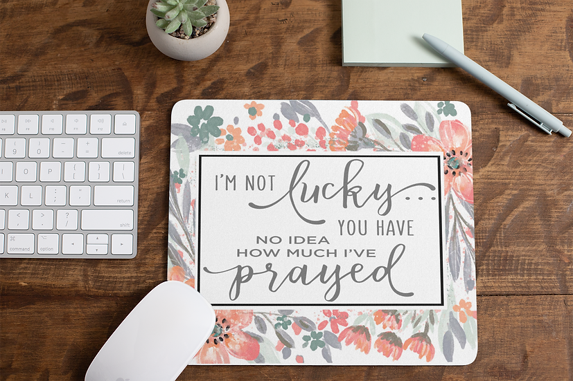 I'm Not Lucky... You Have No Idea How Much I've Prayed - Mouse Pads