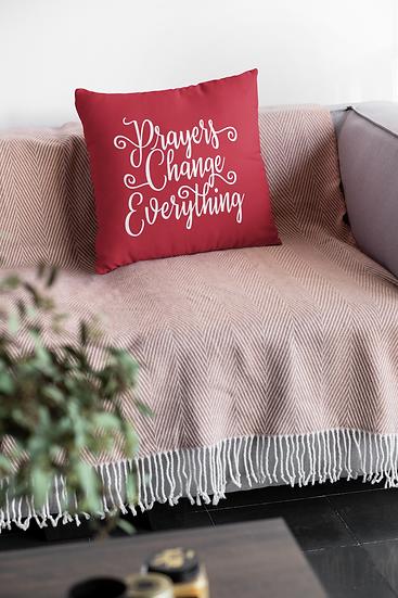 Prayer Change Everything - Throw Pillows