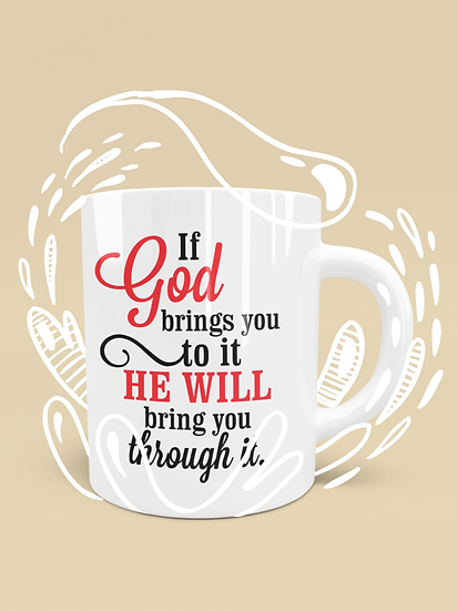 If God Brings You To It, He Will Bring You Through It - Mug