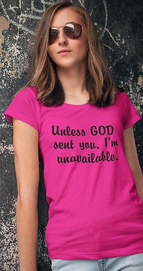 """""""Unless God sent you, I'm unavailable."""" T-Shirt"""