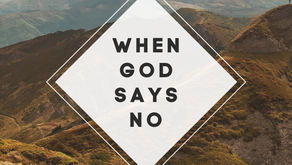 God is FAITHFUL in the No's of life.