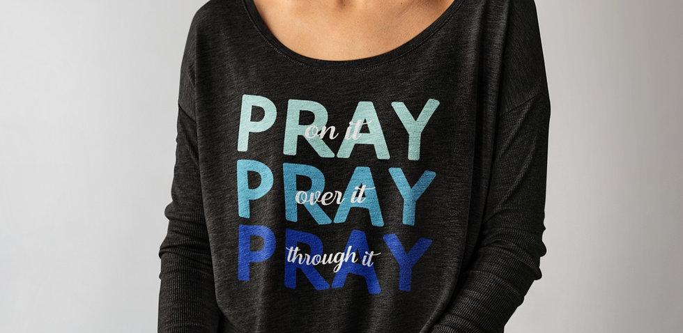 PRAY on it   PRAY over it   PRAY through it - Long Sleeve Tee