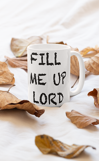 Fill Me Up Lord - Mug