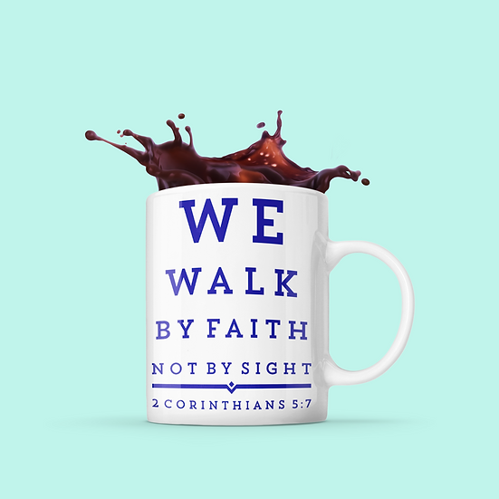 We Walk By Faith, Not By Sight - Mug