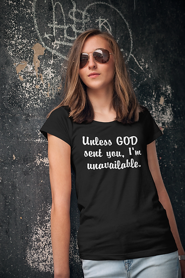 """Unless God sent you, I'm unavailable."" T-Shirt"