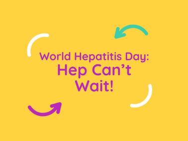 World Hepatitis Day: Hep Can't Wait!