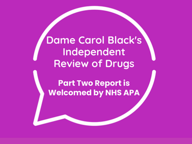 Dame Carol Black's Independent Review of Drugs - Part Two Report is Welcomed by the NHS APA