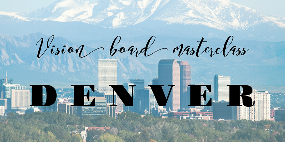 Vision Board Master Class -Denver