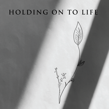 HOLDING ON TO LIFE.png