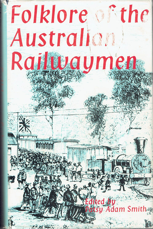 FOLKLORE OF THE AUSTRALIAN RAILWAYMEN by Patsy Adam – Smith