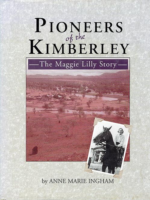 PIONEERS OF THE KIMBERLEY by Anne Marie Ingham