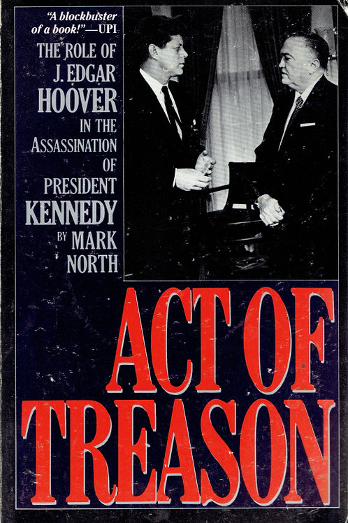 ACT OF TREASON: THE ROLE OF J. EDGAR HOOVER IN THE ASSASSINATION OF PRESIDENT KE