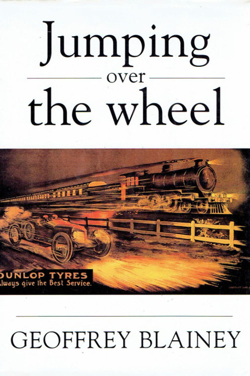 JUMPING OVER THE WHEEL: A CENTENARY HISTORY OF PACIFIC DUNLOP by Geoffrey Blaine