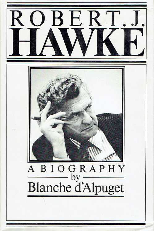 ROBERT J. HAWKE: A BIOGRAPHY by Blanche D'alpuget
