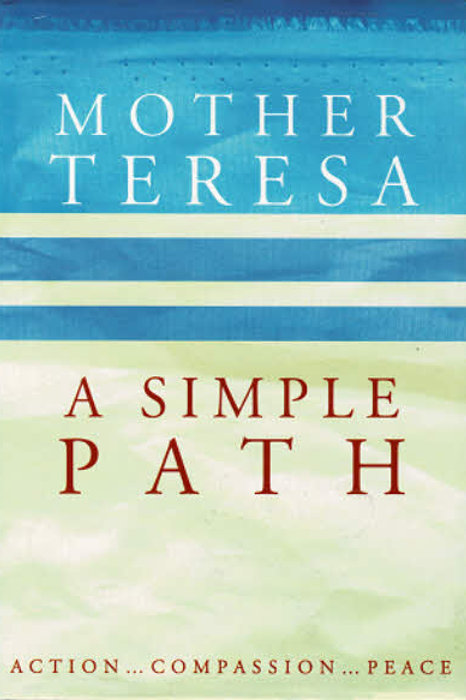 MOTHER TERESA - A SIMPLE PATH  by Lucinda Vardey