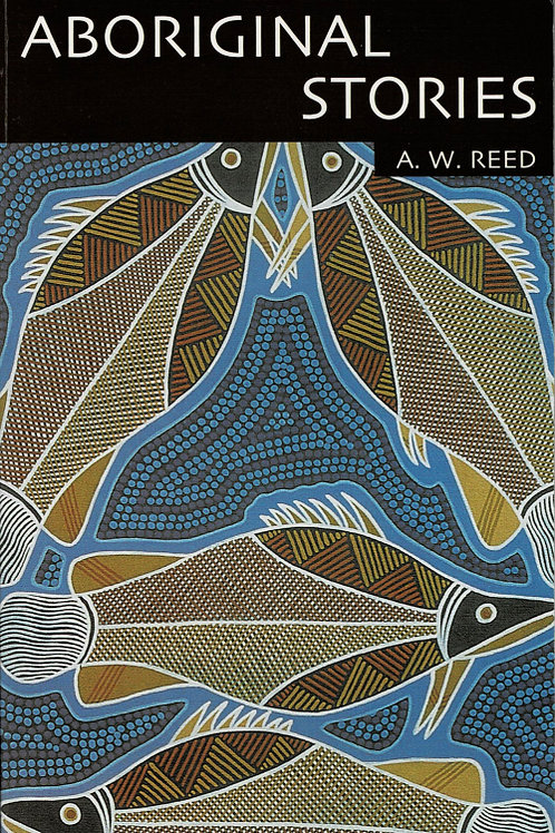 ABORIGINAL STORIES by A W Reed