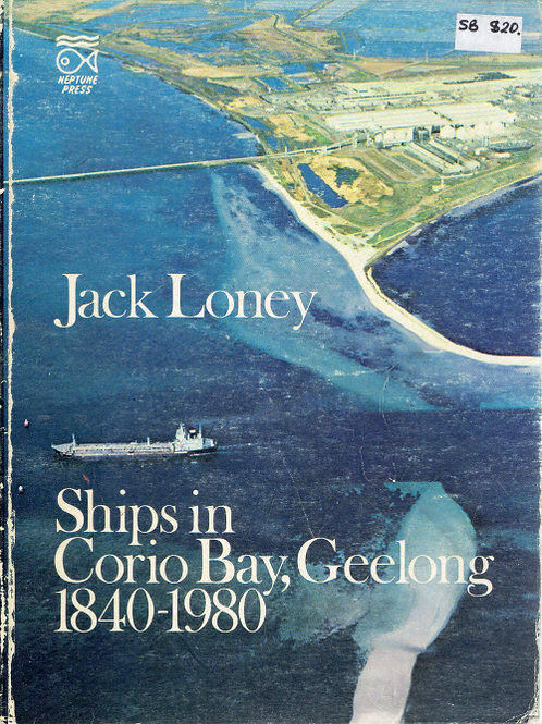 SHIPS IN CORIO BAY, GEELONG 1840-1980 by Jack Kenneth Loney