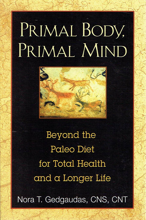 PRIMAL BODY, PRIMAL MIND: BEYOND PALEO FOR TOTAL HEALTH AND A LONGER LIFE by Nor