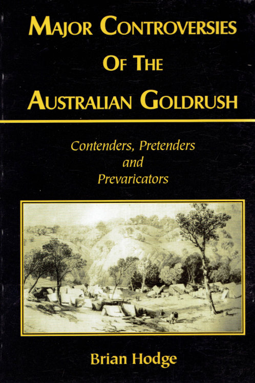 MAJOR CONTROVERSIES OF THE AUSTRALIAN GOLDRUSH by Brian Hodge