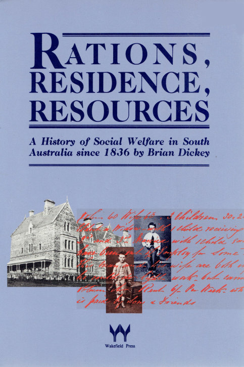 RATIONS, RESIDENCE, RESOURCES: A HISTORY OF SOCIAL WELFARE IN SOUTH AUSTRALIA SI