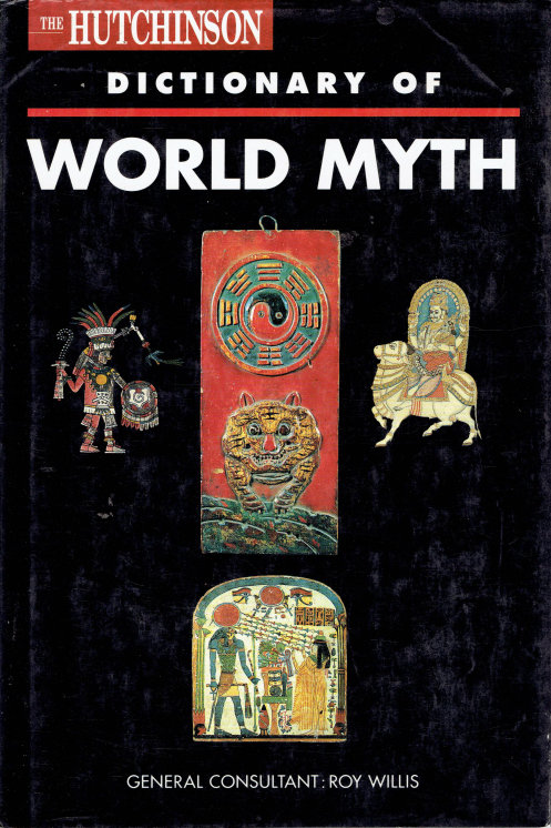 THE HUTCHINSON DICTIONARY OF WORLD MYTH by Peter Bently