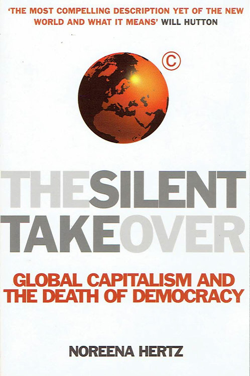 THE SILENT TAKEOVER by Noreena Hertz