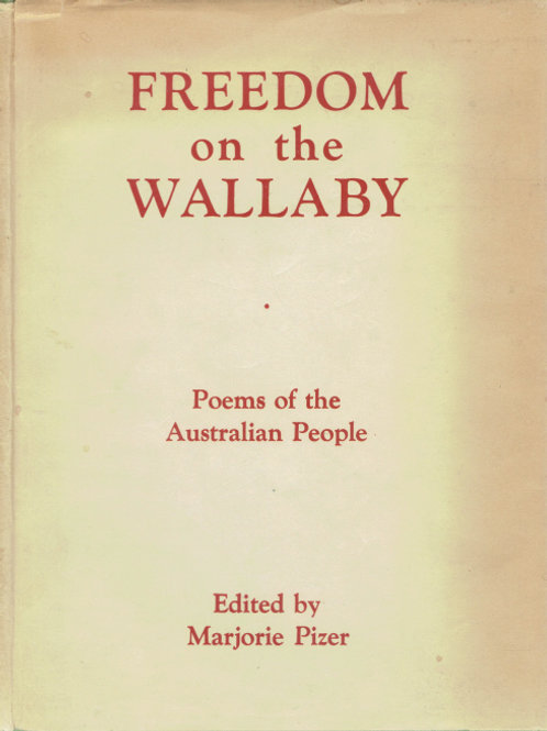 FREEDOM ON THE WALLABY. POEMS OF THE AUSTRALIAN PEOPLE edited Marjorie Pizer