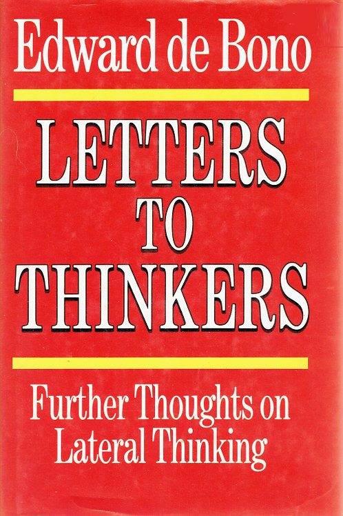 LETTERS TO THINKERS: FURTHER THOUGHTS ON LATERAL THINKING  by Edward De Bono
