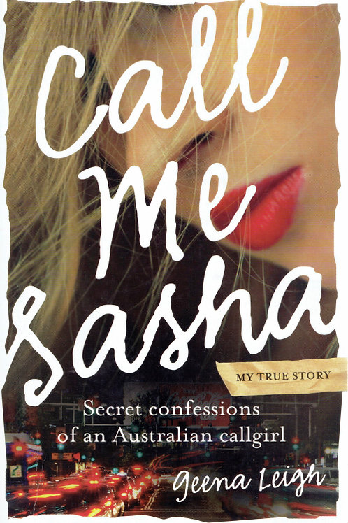 CALL ME SASHA: SECRET CONFESSIONS OF AN AUSTRALIAN CALLGIRL by Geena Leigh