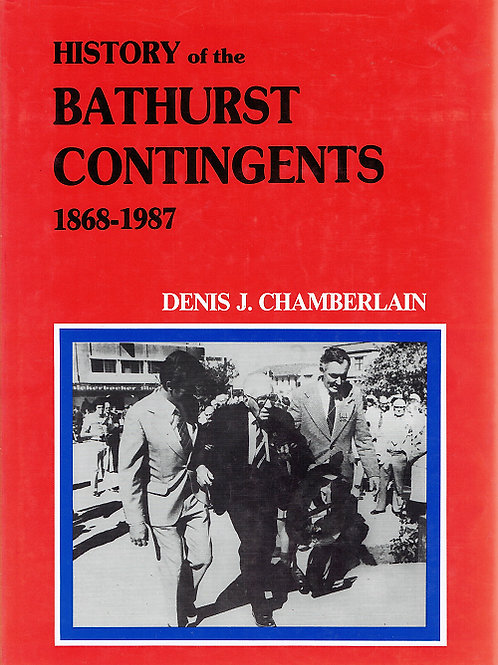 HISTORY OF THE BATHURST CONTINGENTS 1868-1987 by Denis J Cahmberlain
