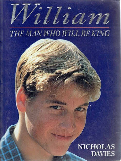 WILLIAM: THE MAN WHO WILL BE KING by Nicholas Davies