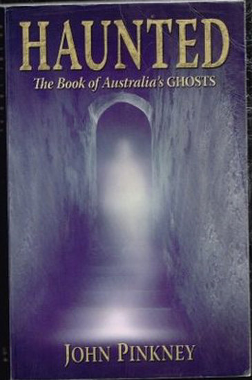 Haunted - The Book of Australia's Ghosts by John Pinkney