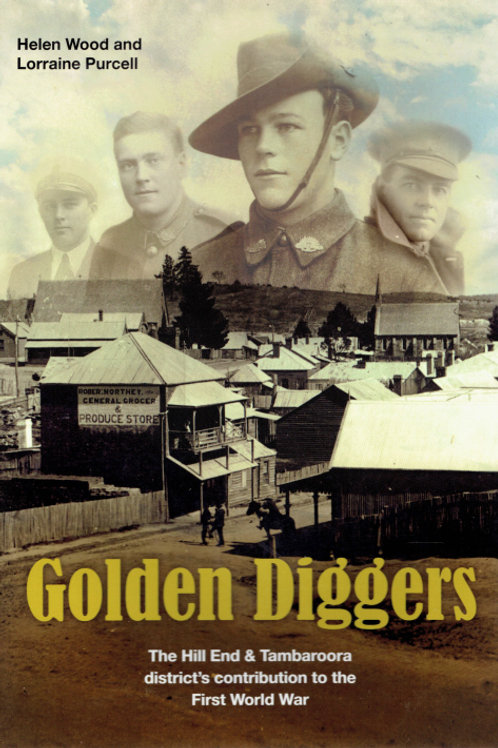 GOLDEN DIGGERS: HILL END & TAMBAROORA DISTRICT'S CONTRIBUTION TO THE FIRST WORLD