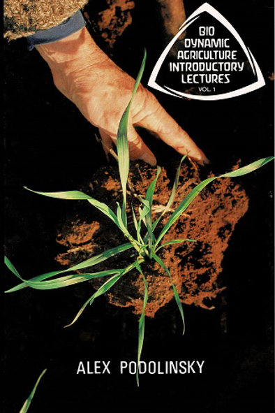 BIO DYNAMIC AGRICULTURE INTRODUCTORY LECTURES by Alex Podolinsky