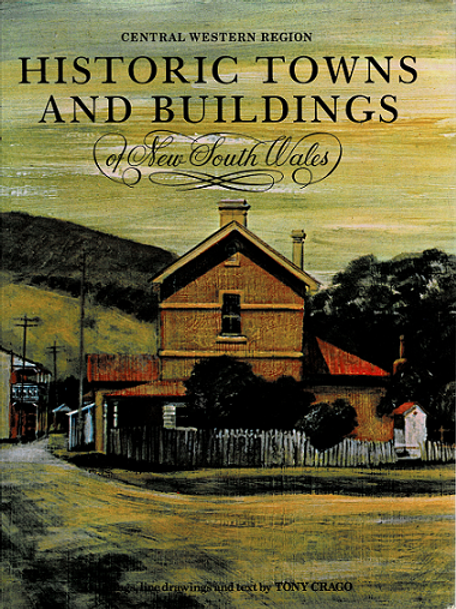 HISTORIC TOWNS & BUILDINGS OF NEW SOUTH WALES CENTRAL WEST REGION by Tony Crago