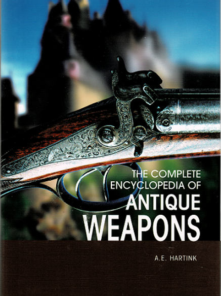 THE COMPLETE ENCYCLOPEDIA OF ANTIQUE WEAPONS  by  A.E. Hartnick