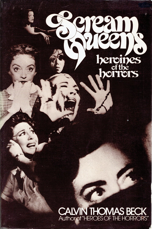 SCREAM QUEENS: HEROINES OF THE HORRORS by Calvin Thomas Beck