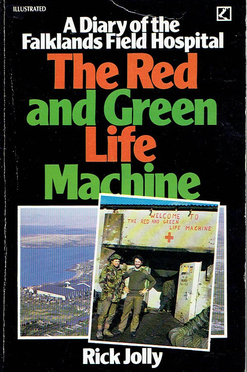 RED AND GREEN LIFE MACHINE: DIARY OF THE FALKLANDS FIELD HOSPITAL by Rick Jolly