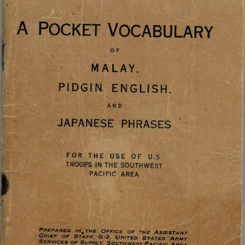 A POCKET VOCABULARY OF MALAY, PIDGIN ENGLISH, JAPANESE PHRASES