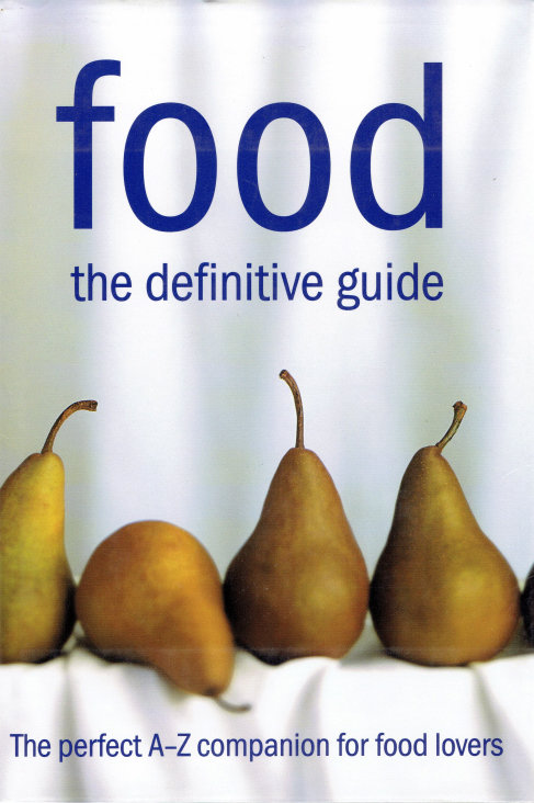 FOOD: THE DEFINITIVE GUIDE: THE PERFECT A-Z COMPANION FOR FOOD LOVERS by John Ne