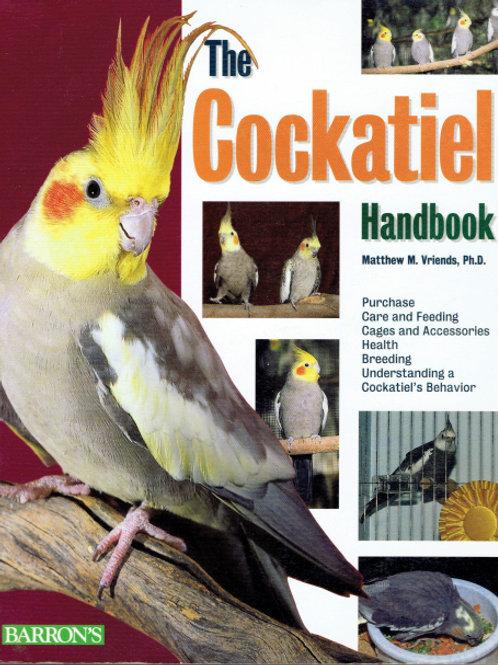 THE COCKATIEL HANDBOOK by Matthew M. Vriends