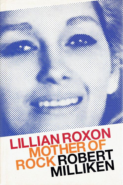 LILLIAN ROXON: MOTHER OF ROCK by Robert Milliken