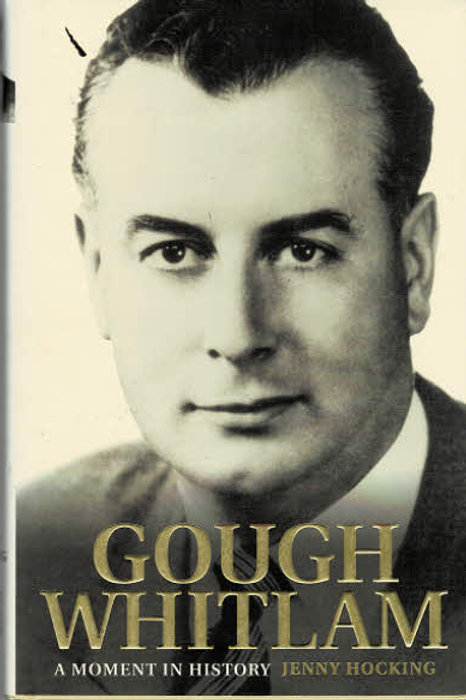 GOUGH WHITLAM A MOMENT IN HISTORY by Jenny Hocking