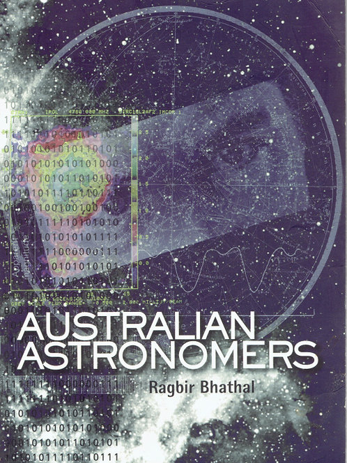 AUSTRALIAN ASTRONOMERS: ACHIEVEMENTS AT THE FRONTIERS OF ASTRONOMY by R.S. Bhath