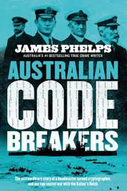 Australian code breakers - Our top-secret war with the Reich - James Phelps